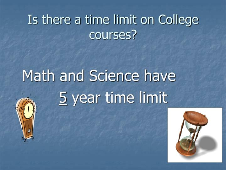 Is there a time limit on College courses?
