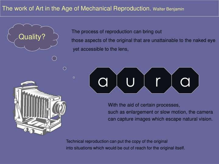 an analysis of the work of art in the age of mechanical reproduction by walter benjamin The work of art in the age of mechanical reproduction walter benjamin that which withers in the age of mechanical reproduction is the aura of the.