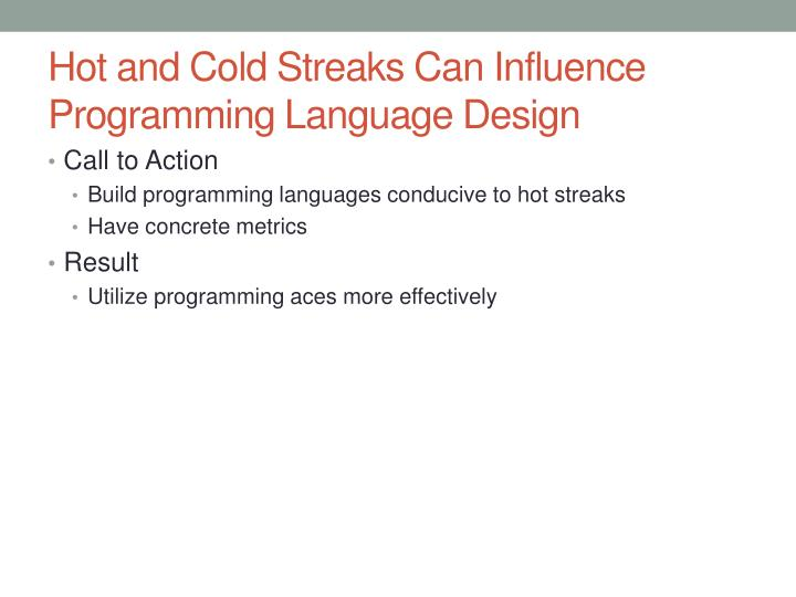 Hot and cold streaks c an influence programming language design
