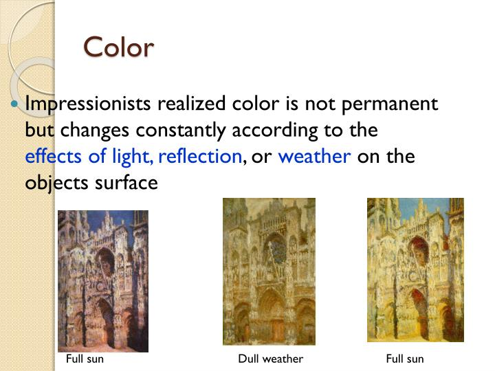 Impressionists realized color is not permanent but changes constantly according to the