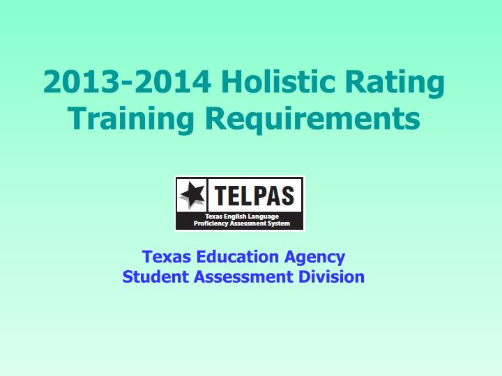 2013 2014 holistic rating training requirements texas education agency student assessment division