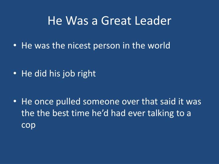 He Was a Great Leader
