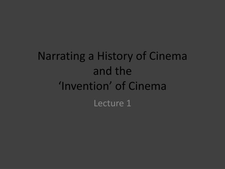 narrating a history of cinema and the invention of cinema n.