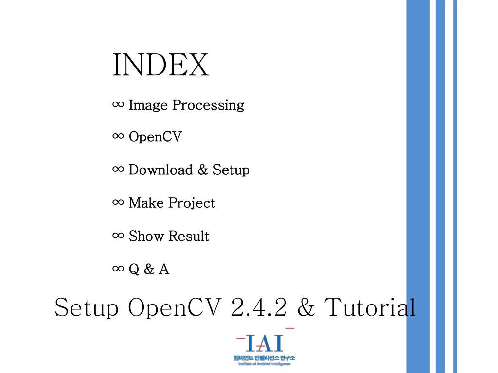 PPT - INDEX ∞ Image Processing ∞ OpenCV ∞ Download & Setup