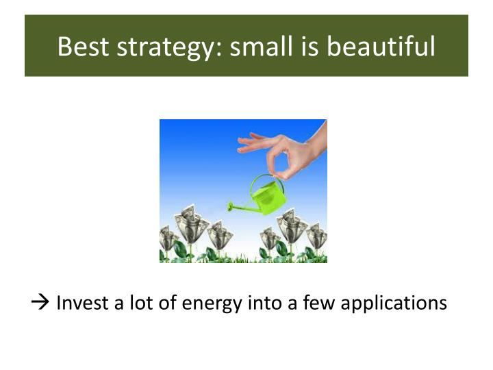 Best strategy: small is beautiful