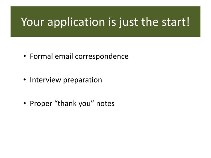 Your application is just the start!