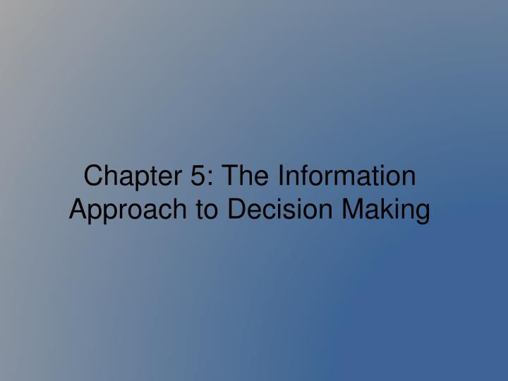 chapter 5 the information approach to decision making n.