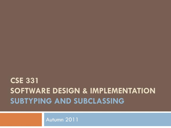 cse 331 software design implementation subtyping and subclassing n.