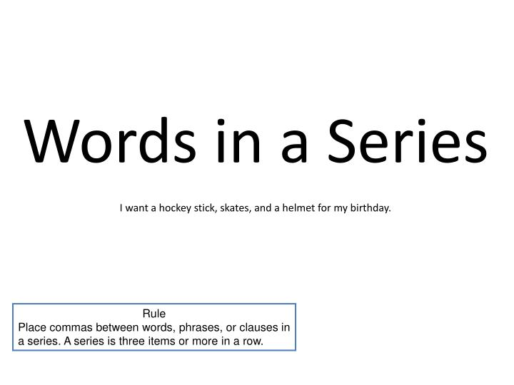 Words in a series i want a hockey stick skates and a helmet for my birthday