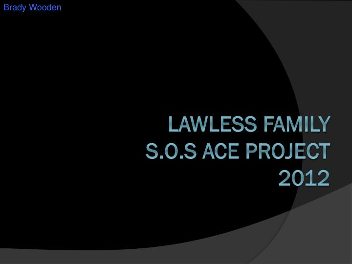 lawless family s o s ace project 2012 n.