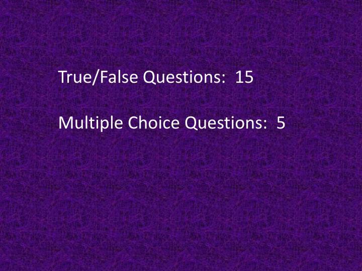 True/False Questions:  15