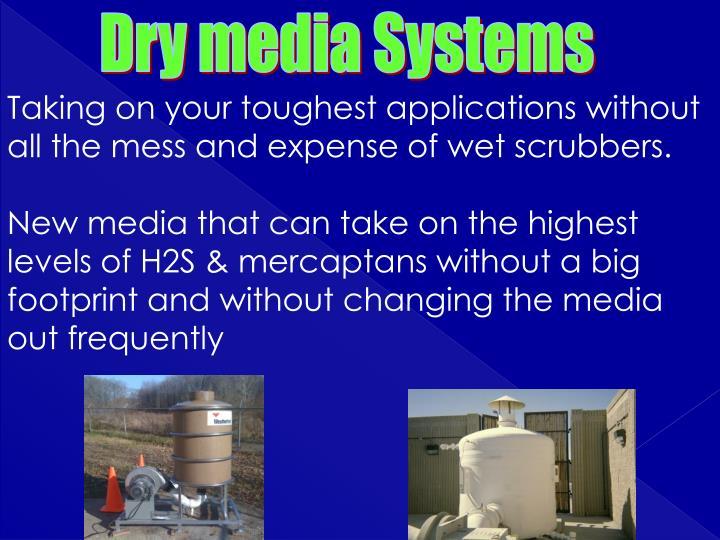 Dry media Systems