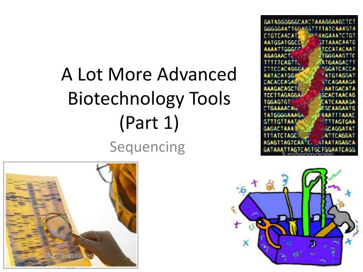 a lot more advanced biotechnology tools part 1 n.