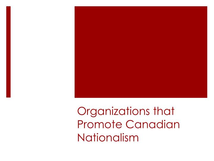 Organizations that Promote Canadian Nationalism