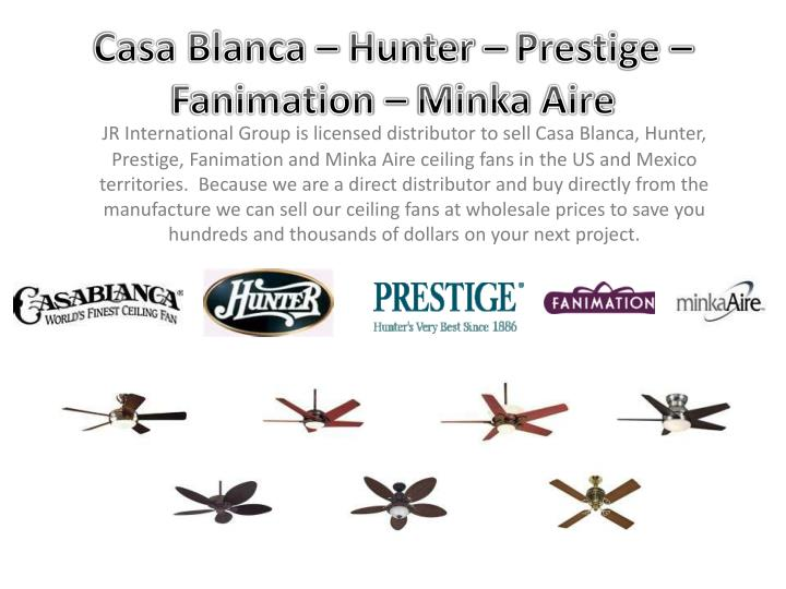 Casa blanca hunter prestige fanimation minka aire