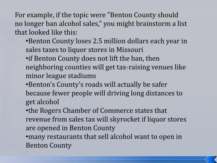 "For example, if the topic were ""Benton County should no longer ban alcohol sales,"" you might brainstorm a list that looked like this:"