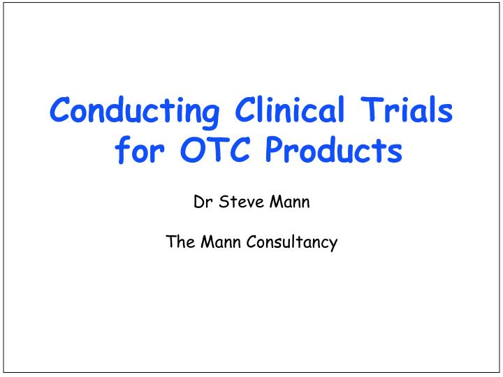 conducting clinical trials for otc products n.