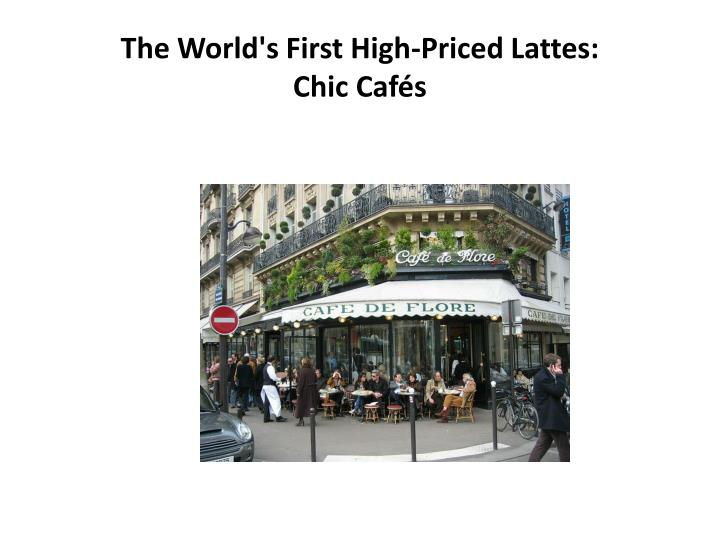 the world s first high priced lattes chic caf s n.