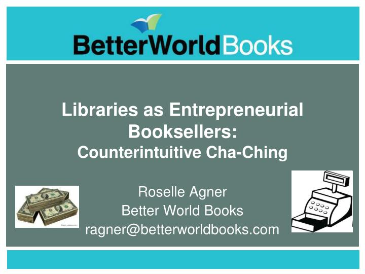 libraries as entrepreneurial booksellers counterintuitive cha ching n.