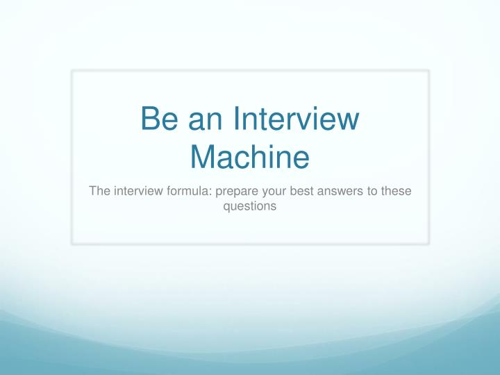 Be an interview machine