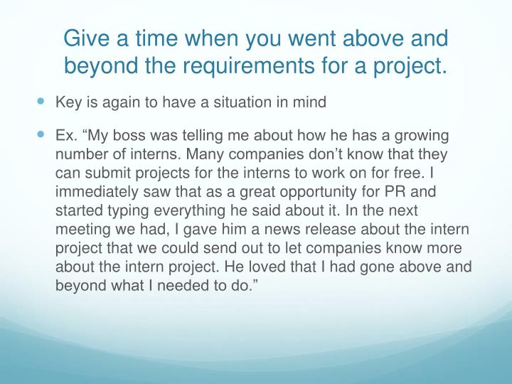Give a time when you went above and beyond the requirements for a project.