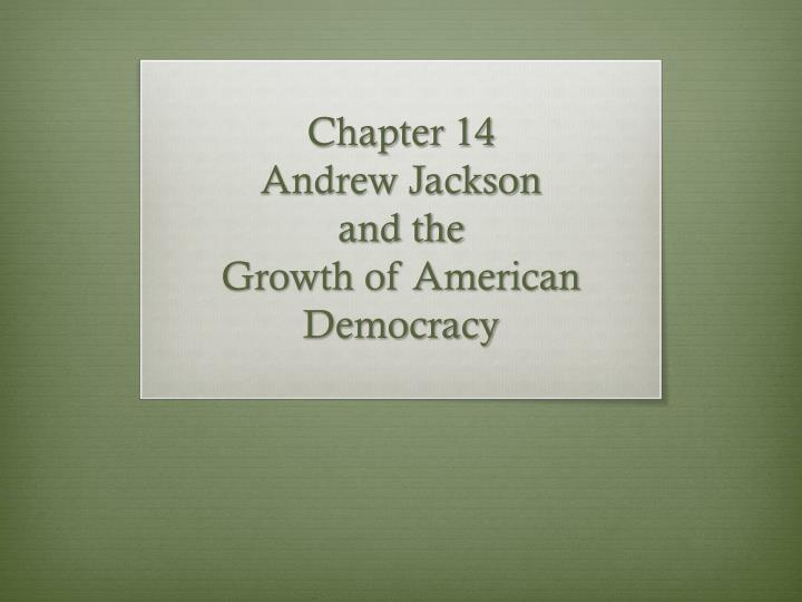 PPT - Chapter 14 Andrew Jackson and the Growth of American ...