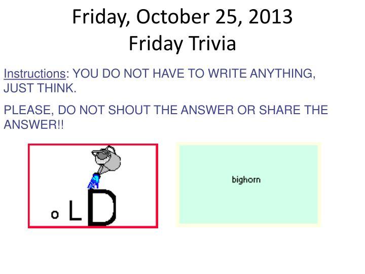 Friday october 25 2013 friday trivia
