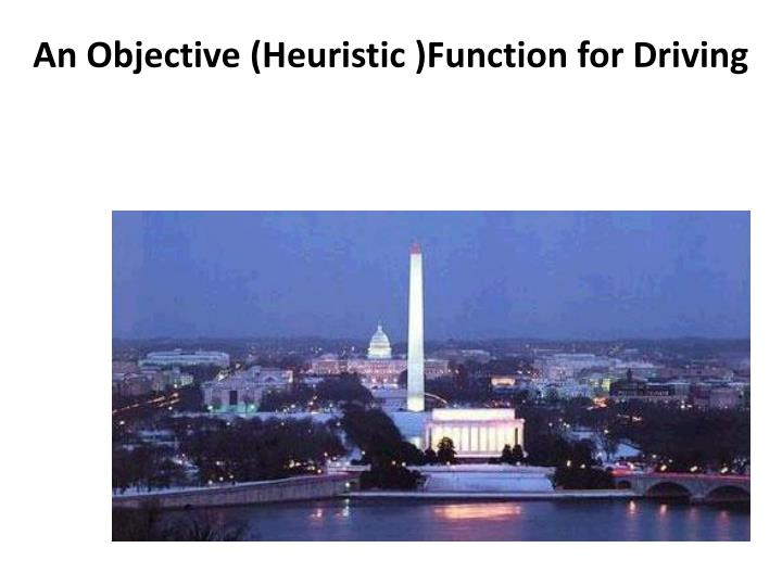 An Objective (Heuristic )Function for Driving