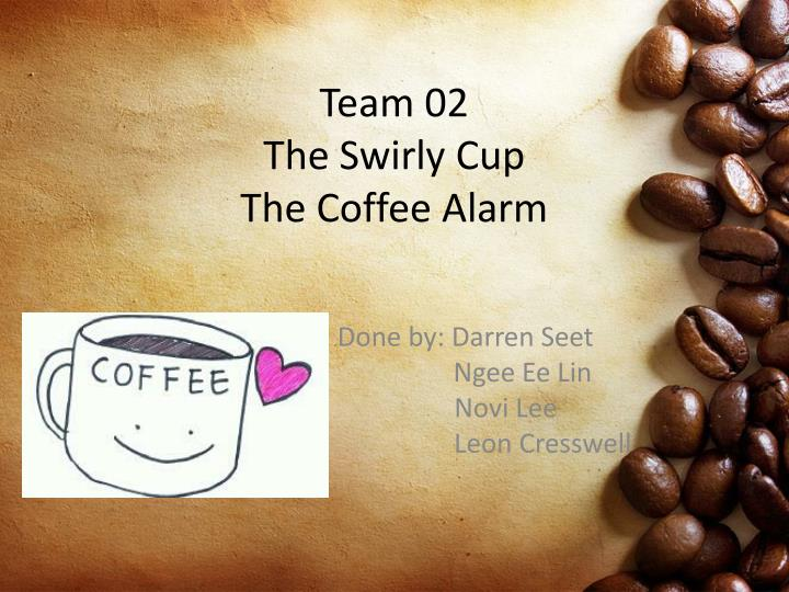 team 02 the swirly cup the coffee alarm n.