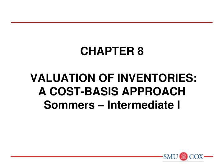 chapter 8 valuation of inventories a cost basis approach sommers intermediate i n.