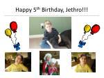 happy 5 th birthday jethro