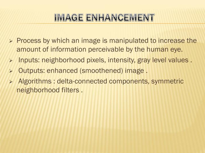 Process by which an image is manipulated to increase the amount of information perceivable by the human eye.