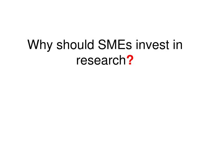 Why should SMEs invest in research