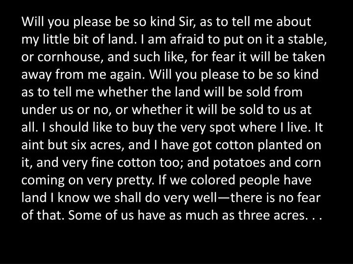 Will you please be so kind Sir, as to tell me about my little bit of land. I am afraid to put on it a stable, or