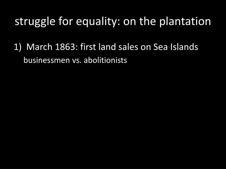 Struggle for equality on the plantation