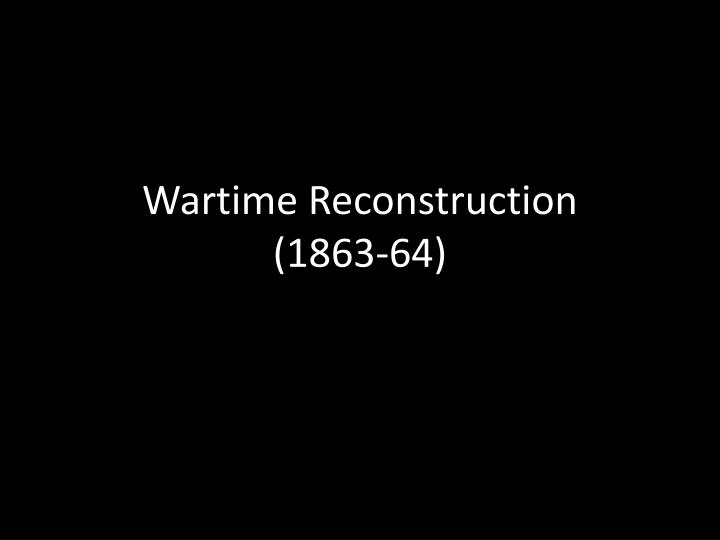 Wartime reconstruction 1863 64