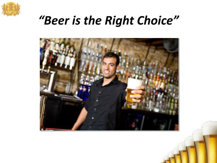 """Beer is the Right Choice"""