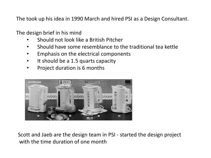 The took up his idea in 1990 March and hired PSI as a Design Consultant.