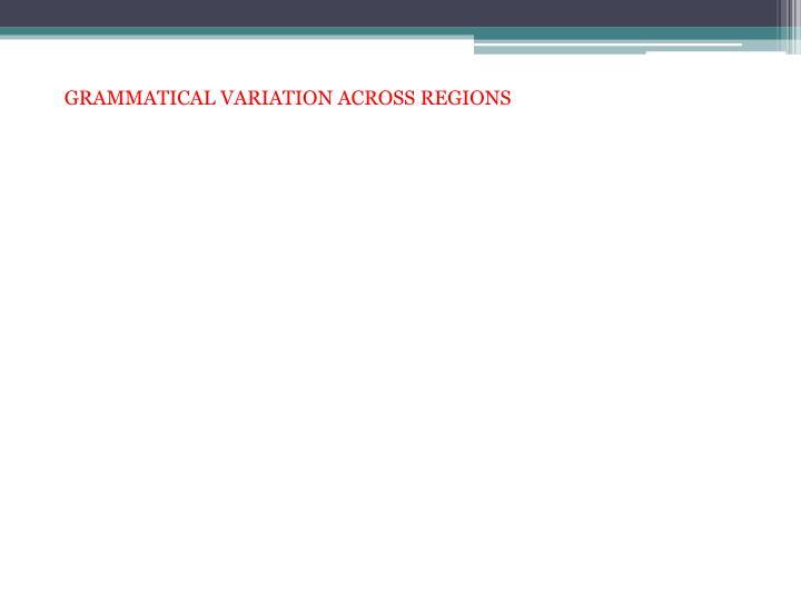 GRAMMATICAL VARIATION ACROSS REGIONS