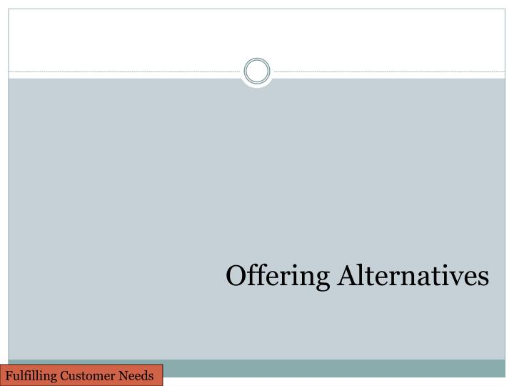 Offering Alternatives