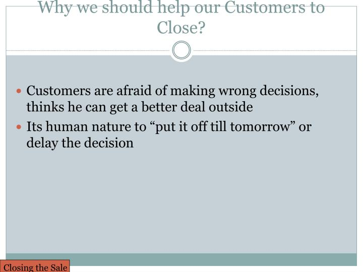 Why we should help our Customers to Close?