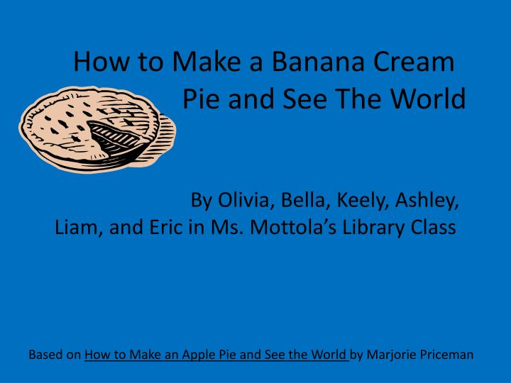 how to make a banana cream pie and see the world n.
