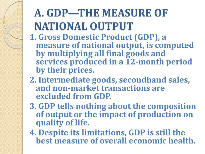 the limitations of gdp as a measure 4 limitations of using gdp to measure economic growth gdp is borders only and gnp is worldwide how is the gross national product derived from the gross domestic product.