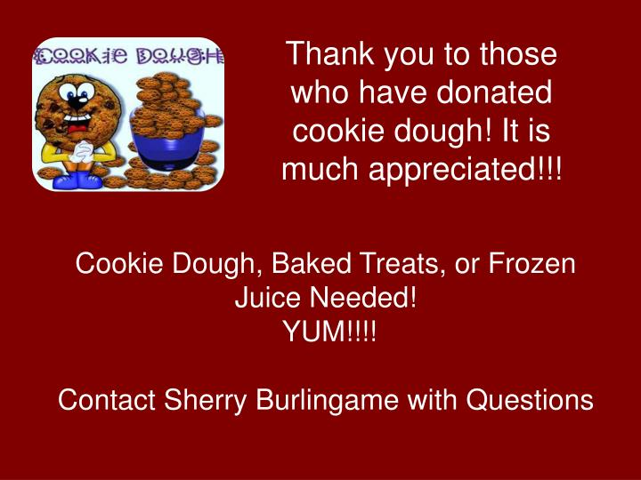 Thank you to those who have donated cookie dough! It is much appreciated!!!