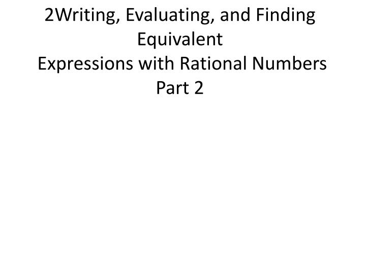2writing evaluating and finding equivalent expressions with rational numbers part 2
