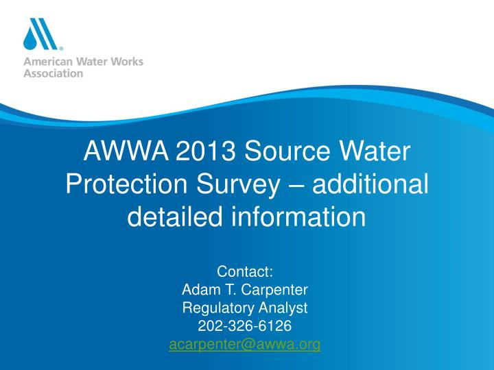AWWA 2013 Source Water Protection Survey – additional detailed information