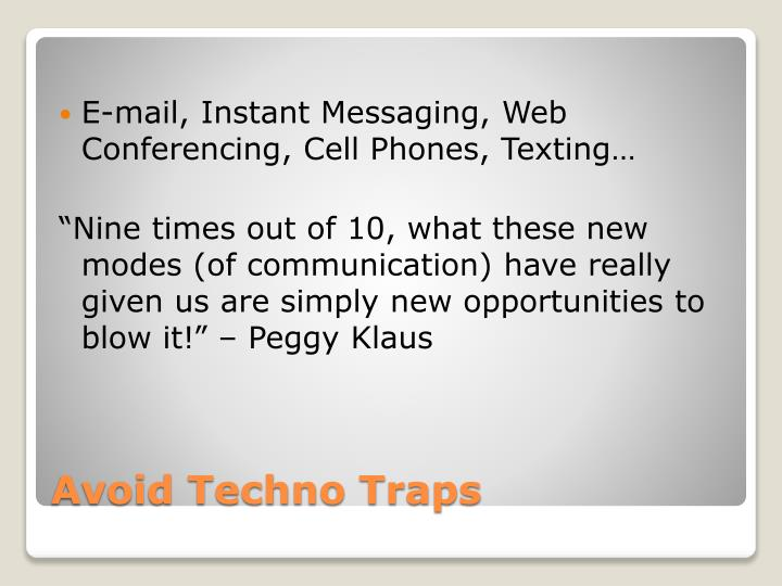 E-mail, Instant Messaging, Web Conferencing, Cell Phones, Texting…