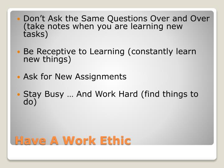 Don't Ask the Same Questions Over and Over (take notes when you are learning new tasks)