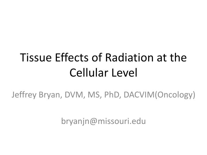 tissue effects of radiation at the cellular level n.