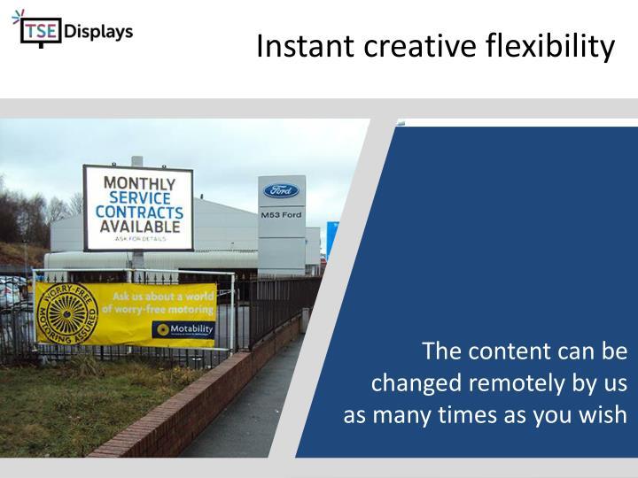 Instant creative flexibility